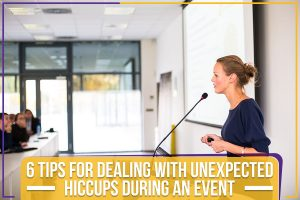 Read more about the article 6 Tips For Dealing With Unexpected Hiccups During An Event
