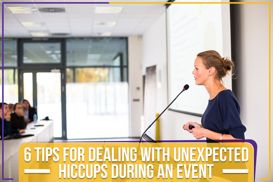 You are currently viewing 6 Tips For Dealing With Unexpected Hiccups During An Event