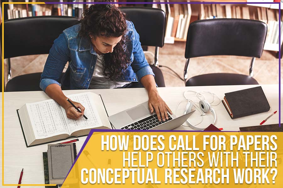How Does Call For Papers Help Others With Their Conceptual Research Work?