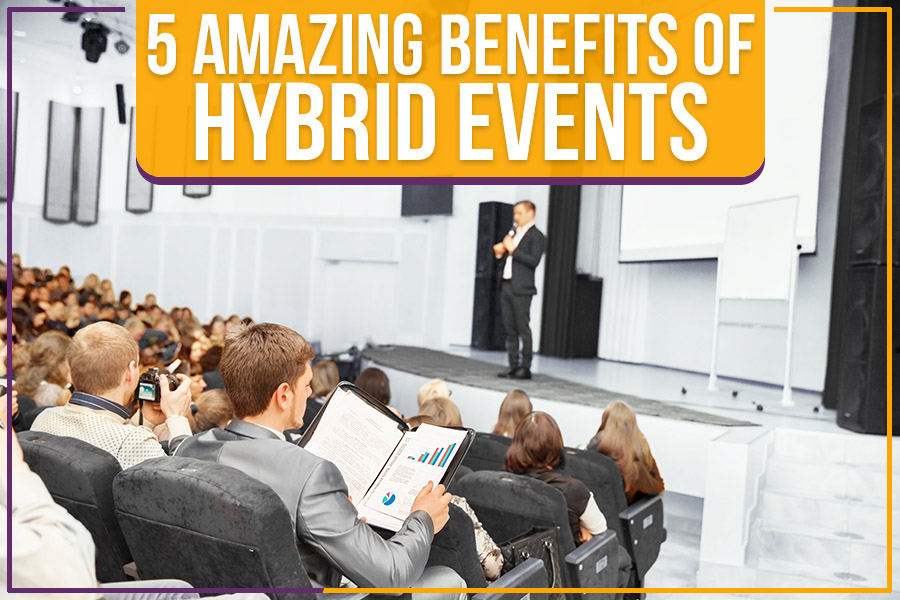 You are currently viewing 5 Amazing Benefits Of Hybrid Events